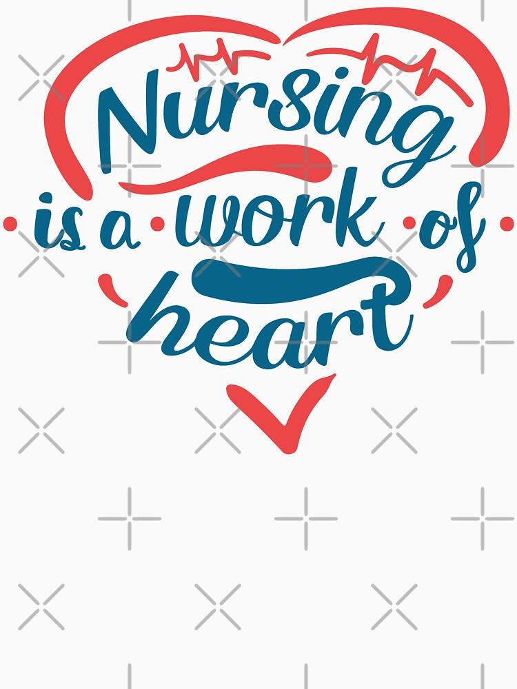Nursing Is A Work Of Heart T-shirt by wantneedlove