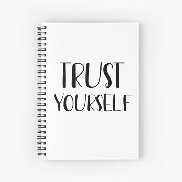 Trust yourself  Spiral Notebook