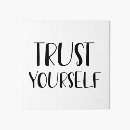 Trust yourself  Art Board Print