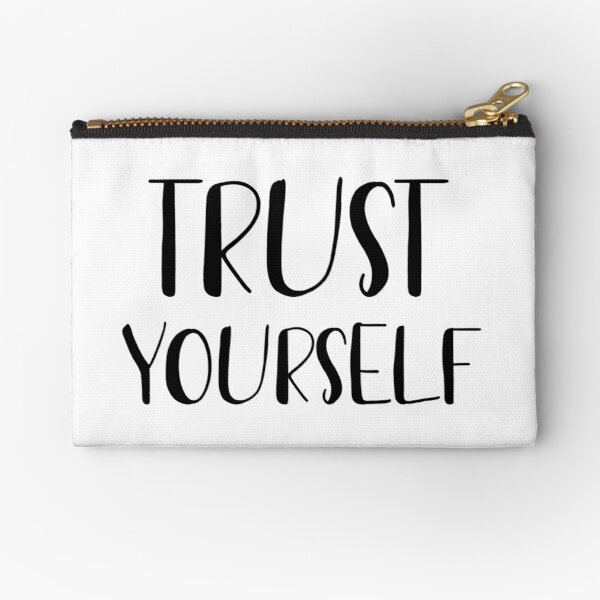 Trust yourself  Zipper Pouch