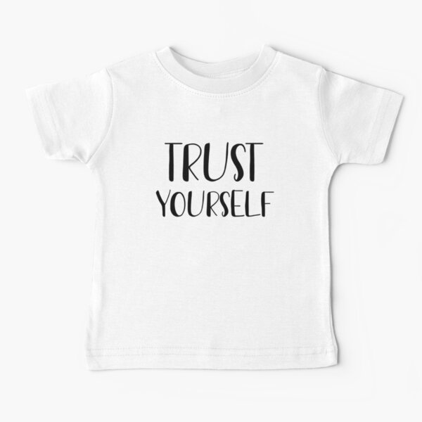 Trust yourself  Baby T-Shirt
