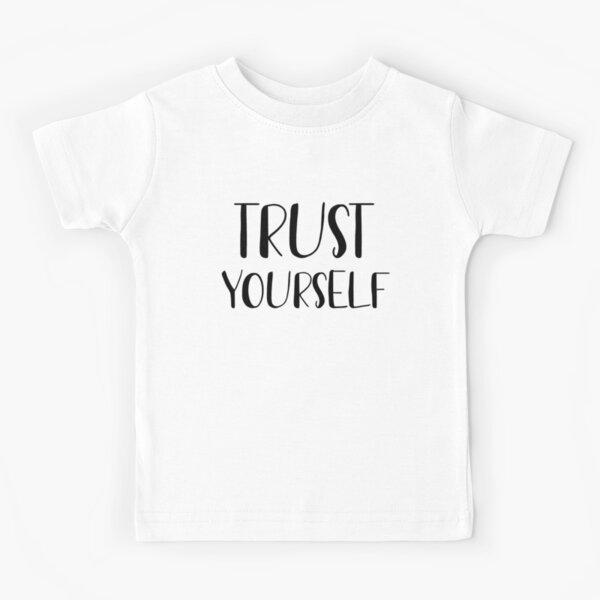 Trust yourself  Kids T-Shirt