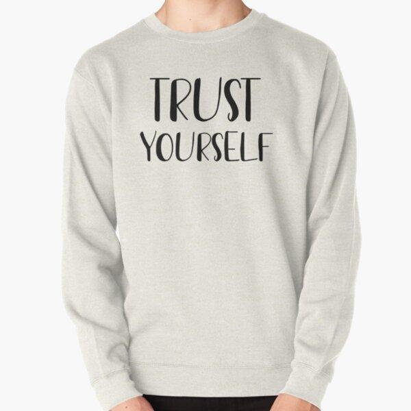 Trust yourself  Pullover Sweatshirt