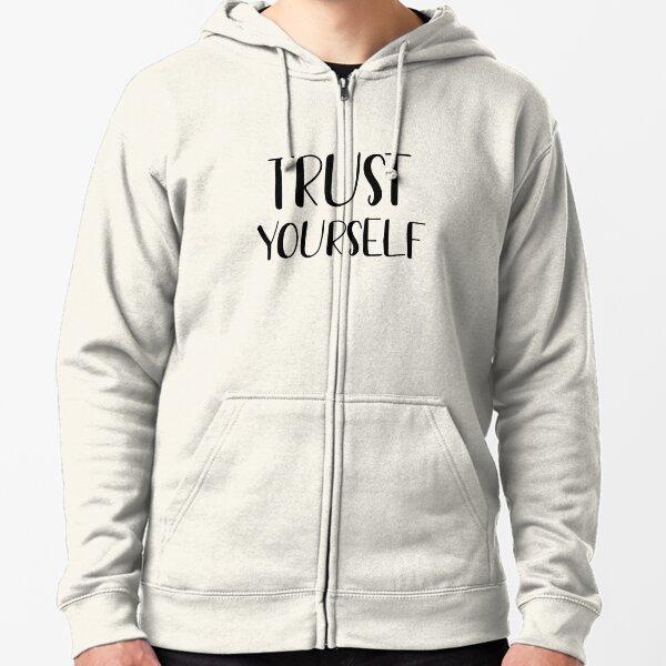 Trust yourself  Zipped Hoodie