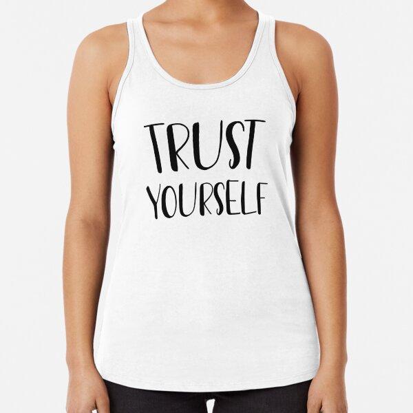 Trust yourself  Racerback Tank Top