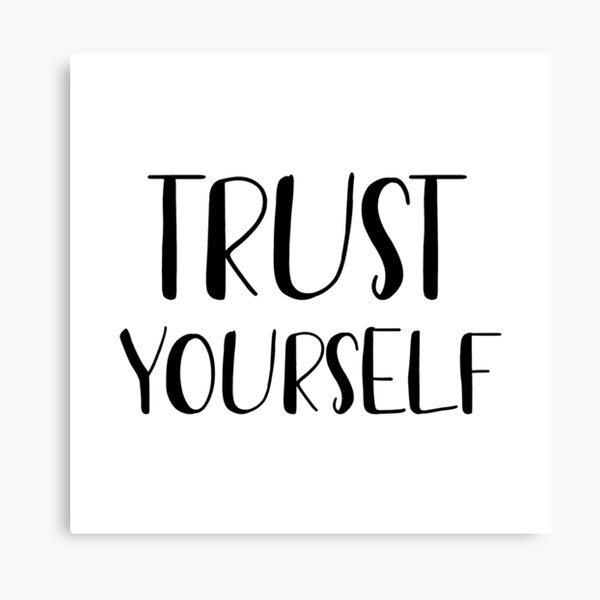 Trust yourself  Canvas Print