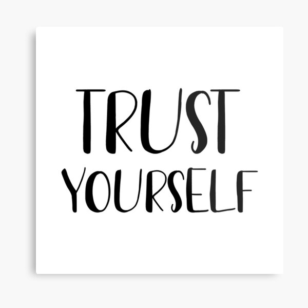 Trust yourself  Metal Print