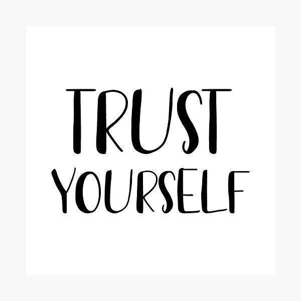 Trust yourself  Photographic Print