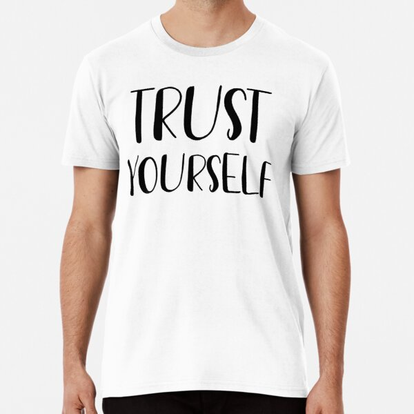 Trust yourself  Premium T-Shirt