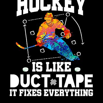 Hockey is Like Duct Tape! It Fixes Everything! by MikeMcGreg