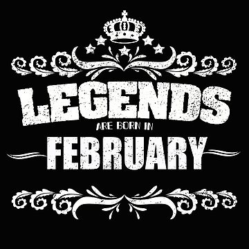Birthday Month February Design - Legends Are Born In February by kudostees