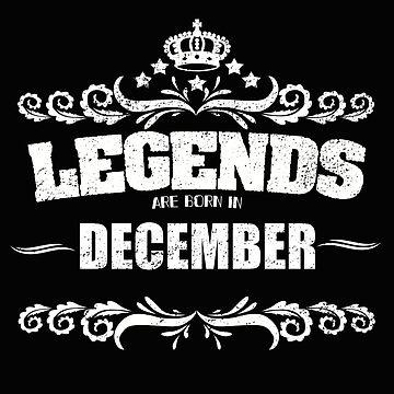 Birthday Month December Design - Legends Are Born In December  by kudostees