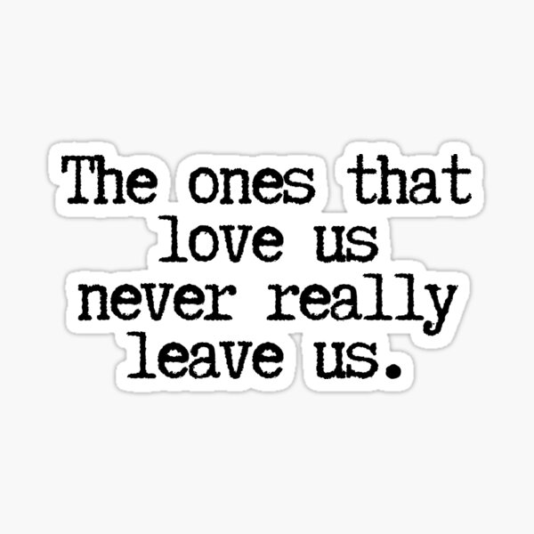 The ones that love us Sticker