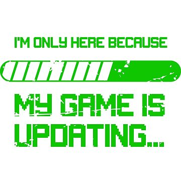 Game Updating Funny Gaming Gift Idea by throwbackgamer