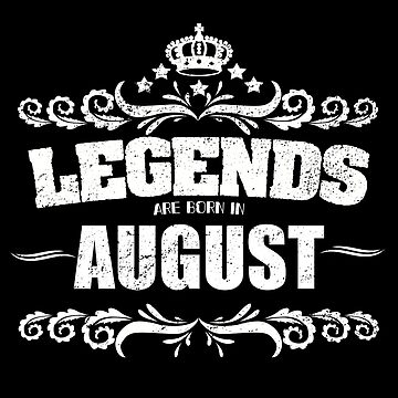 Birthday Month August Design - Legends Are Born In August by kudostees