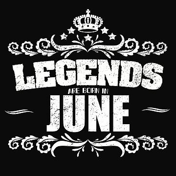 Birthday Month June Design - Legends Are Born In June  by kudostees