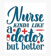 Nurse Kinda Like A Doctor But Better T-shirt Photographic Print
