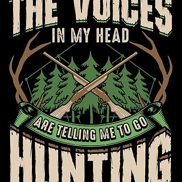 The Voices In My Head Are Telling Me To Go Hunting by Sinjy