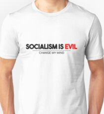 Socialism Is Evil - Change My Mind Unisex T-Shirt