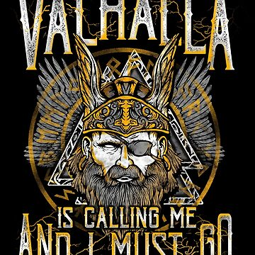 Valhalla Is Calling And I Must Go Viking Norse Mythology  by Sinjy