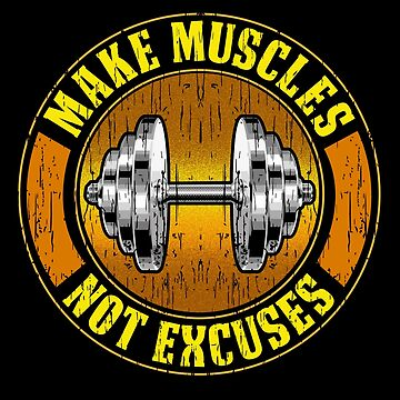 Make Muscles Not Excuses Motivational Bodybuilding Gym Fitness Quote by Sinjy