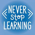 Never Stop Learning by inklaura