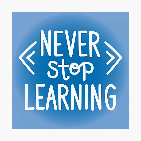 Never Stop Learning Photographic Print