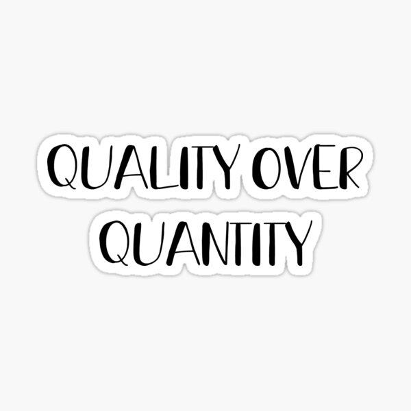 Quality over quantity Sticker