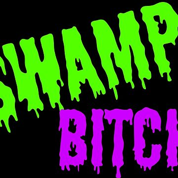 Swamp Bitch by E2Designs