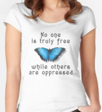 "Oppression ""No One Is Truely Be Free While Others Are Oppressed"" Women's Fitted Scoop T-Shirt"