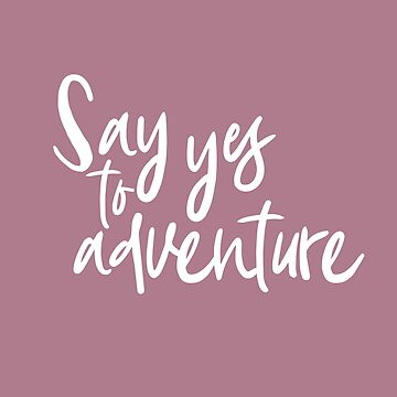 Say Yes to Adventure Art piece for teenage or young adults gift by merchedpillows