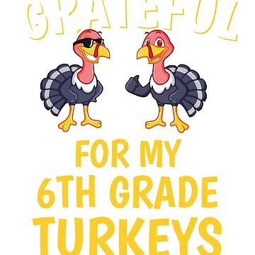 Thanksgiving 6th Grade Teacher Tshirt, Grateful For My 6th Grade Turkeys by mikevdv2001