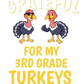 Thanksgiving 3rd Grade Teacher Tshirt, Grateful For My 3rd Grade Turkeys by mikevdv2001