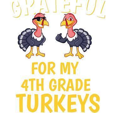Thanksgiving 4th Grade Teacher Tshirt, Grateful For My 4th Grade Turkeys Tshirt by mikevdv2001