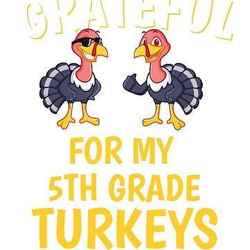 Thanksgiving 5th Grade Teacher Tshirt, Grateful For My 5th Grade Turkeys Tshirt by mikevdv2001