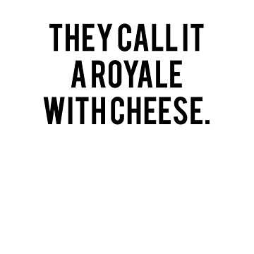 They Call it a Royale with Cheese Pulp Fiction Fan Text Art by teeteeboom