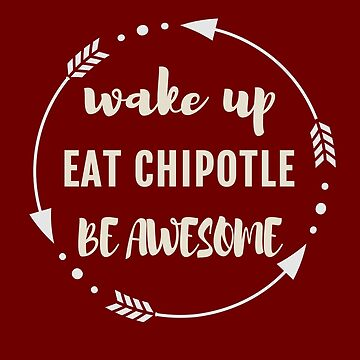 Awesome Eat Chipotle For Foodies by robcubbon
