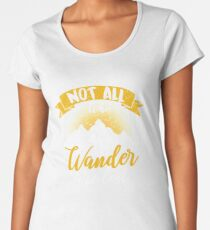 Not all who wander are lost gift Women's Premium T-Shirt