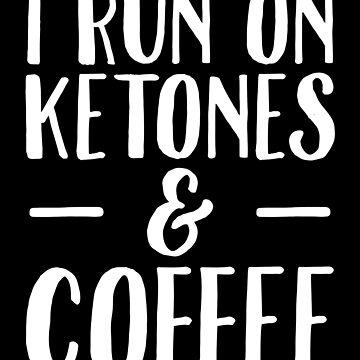I Run On Ketones and Coffee - Funny Vegan by alexmichel
