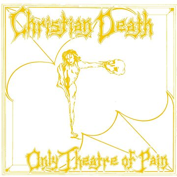 Christian Death Only Theatre Of Pain by Bangercat