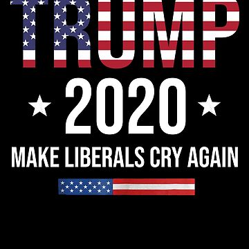 Donald Trump Election 2020 Make Liberals Cry Again Shirt by Kimcf