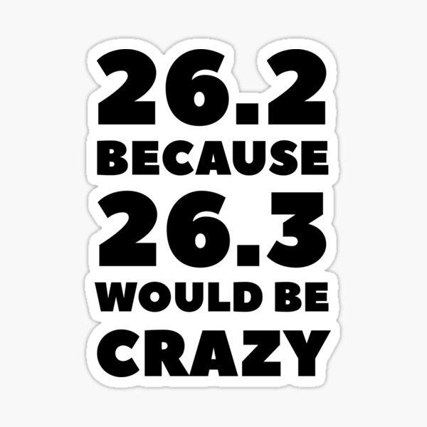 26.2 Because 26.3 Would Be Crazy Sticker