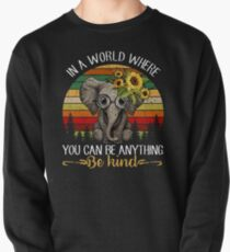 In A World Where You Can Be Anything Be Kind Elephant TShirt Pullover