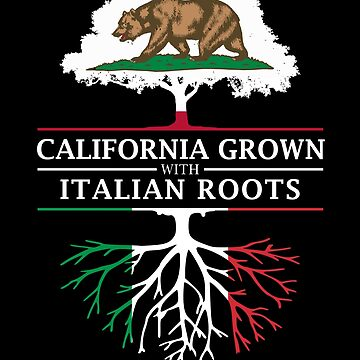 California Grown with Italian Roots by ockshirts