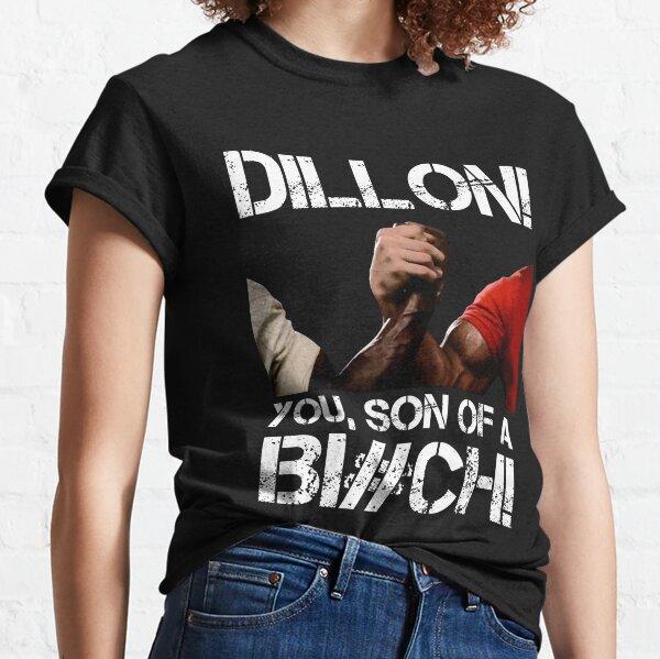 Dillon! you, son of a Bi#ch! Classic T-Shirt