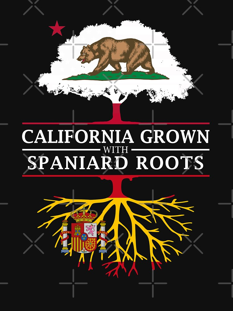 California Grown with Spanish Roots by ockshirts