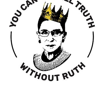 You Cant Spell Truth Without Ruth - Feminist by RaveRebel