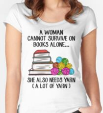 A Woman Cannot Survive On Books Alone She Also Needs Yarn Women's Fitted Scoop T-Shirt