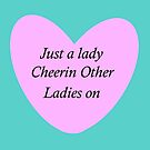 Just a lady cheerin other ladies on  by martisanne