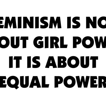 Feminism is Not About Girl Power, It is About Equal Power by designite